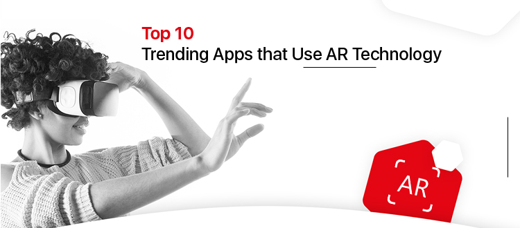 Top trending apps that use AR technology