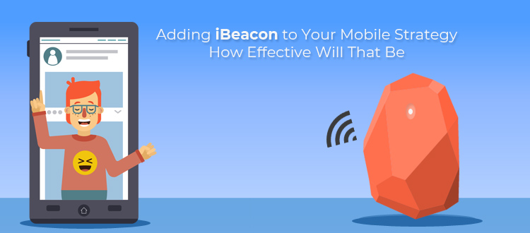Adding ibeacon to your mobile strategy how effective will that be