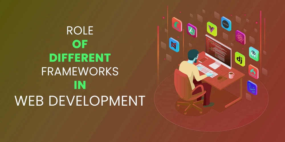 Role Of Different Frameworks